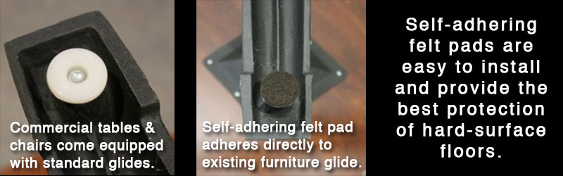 Install felt furniture pads to protect hard surface flooring.