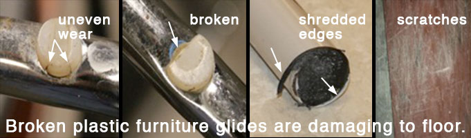 Plastic Furniture Glides Become Broken And Worn Causing Scrapes And  Scratches.